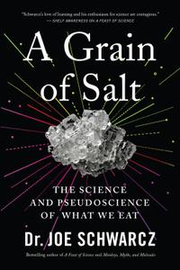 A Grain of Salt: The Science and Pseudoscience of What We Eat