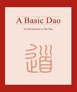 A Basic Dao: An Introduction to The Way
