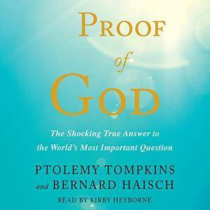 Proof of God: The Shocking True Answer to the World's Most Important Question [Audiobook]