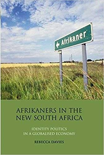 Afrikaners in the New South Africa: Identity Politics in a Globalised Economy (International Library of African Studies)