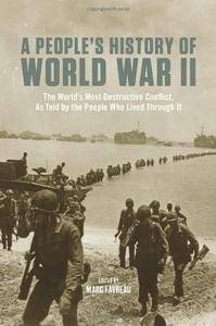 A People's History of World War II: The World's Most Destructive Conflict, As Told By the People Who Lived Through It