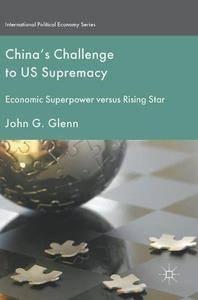 China's Challenge to US Supremacy: Economic Superpower versus Rising Star (International Political Economy Series)