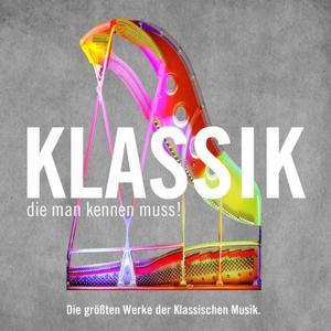 VA - Klassik, die man kennen muss! Die größten Werke der Klassischen Musik (2019)