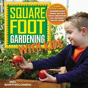 Square Foot Gardening with Kids: Learn Together: Gardening Basics - Science and Math - Water Conservation - Self-sufficiency...
