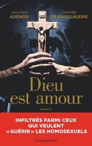 """Jean-Loup Adénor, Timothée de Rauglaudre, """"Dieu est amour - Infiltrés parmi ceux qui veulent """"guérir"""" les homosexuels"""""""