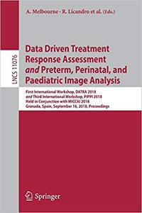 Data Driven Treatment Response Assessment and Preterm, Perinatal, and Paediatric Image Analysis