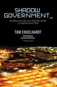 Shadow Government: Surveillance, Secret Wars, and a Global Security State in a Single-Superpower World (Repost)
