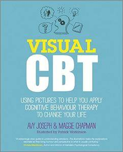 Visual Cbt - Using Pictures to Help You Apply Cognitive Behaviour Therapy to Change Your Life
