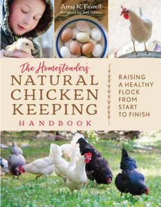 The Homesteader's Natural Chicken Keeping Handbook: Raising a Healthy Flock from Start to Finish