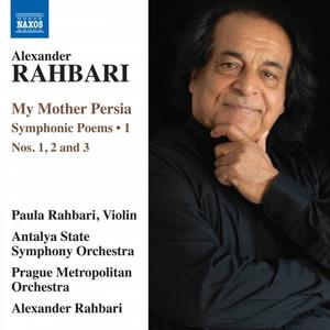 Paula Rahbari, Alexander Rahbari - My Mother Persia, Vol. 1 - Symphonic Poems Nos. 1-3 (2019)