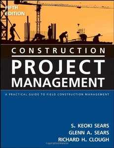 Construction Project Management: A Practical Guide to Field Construction Management, 5 edition (repost)