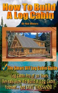How To Build A Log Cabin (repost)