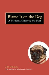 Blame It on the Dog: A Modern History of the Fart