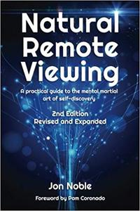 Natural Remote Viewing: A practical guide to the mental martial art of self-discovery Ed 2