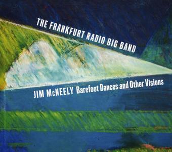 Jim McNeely & Frankfurt Radio Bigband - Barefoot Dances and Other Visions (2017)