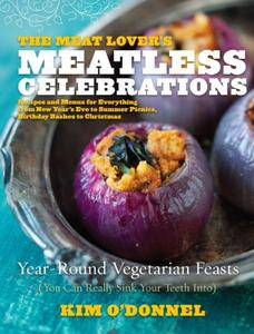 The Meat Lover's Meatless Celebrations: Year-Round Vegetarian Feasts
