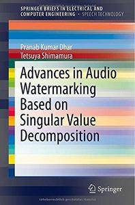 Advances in Audio Watermarking Based on Singular Value Decomposition (Repost)