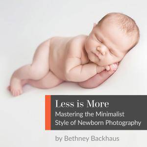 Less Is More: Mastering the Minimalist Style of Newborn Photography with Bethney Backhaus