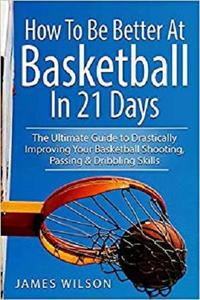 How to Be Better At Basketball in 21 day