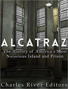 Alcatraz: The History of America's Most Notorious Island and Prison