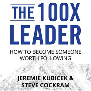 The 100X Leader: How to Become Someone Worth Following [Audiobook]