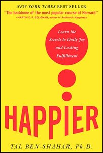 Happier: Learn the Secrets to Daily Joy and Lasting Fulfillment (repost)