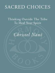 Sacred Choices: Thinking Outside the Tribe to Heal Your Spirit