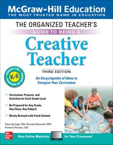 The Organized Teacher's Guide to Being a Creative Teacher, Grades K-6, 3rd Edition