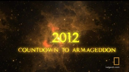 National Geographic - 2012: Countdown to Armageddon (Repost)