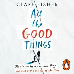 «All the Good Things» by Clare Fisher