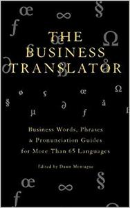 The Business Translator: Business Words, Phrases & Pronunciation Guides in Over 65 Languages