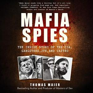 Mafia Spies: The Inside Story of the CIA, Gangsters, JFK, and Castro [Audiobook]
