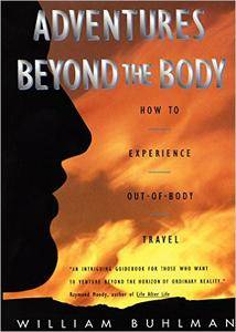 William Buhlman - Adventures Beyond the Body: How To Experience Out-of-Body Travel [Repost]