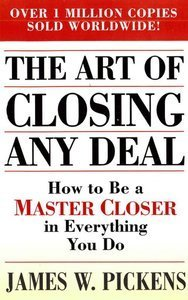 The Art of Closing Any Deal: How to Be a Master Closer in Everything You Do (repost)