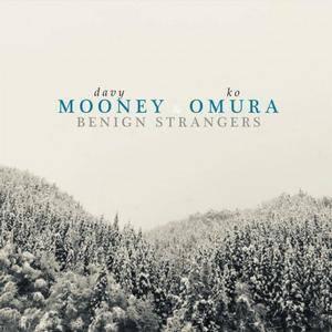 Davy Mooney & Ko Omura - Benign Strangers (2018)