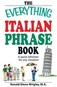 «The Everything Italian Phrase Book: A quick refresher for any situation» by Ronald Glenn Wrigley