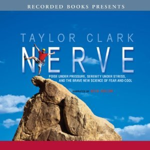 Nerve: Poise Under Pressure, Serenity Under Stress, and the Brave New Science of Fear and Cool (Audiobook)