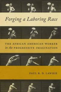 Forging a Laboring Race : The African American Worker in the Progressive Imagination