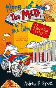 «Along The Med on a Bike Called Reggie» by Andrew P. Sykes