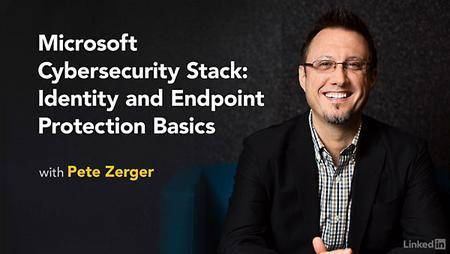 Lynda - Microsoft Cybersecurity Stack: Identity and Endpoint Protection Basics