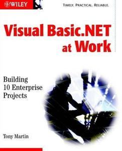 Visual Basic.NET at Work: Building 10 Enterprise Projects