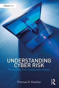 Understanding Cyber Risk : Protecting Your Corporate Assets