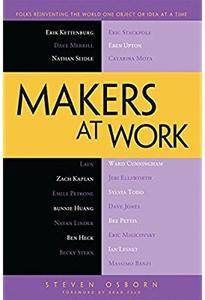 Makers at Work: Folks Reinventing the World One Object or Idea at a Time [Repost]