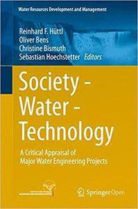 Society - Water - Technology: A Critical Appraisal of Major Water Engineering Projects
