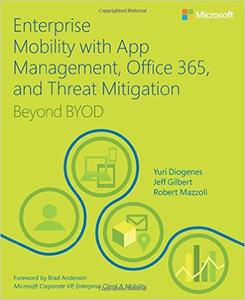 Enterprise Mobility with App Management, Office 365, and Threat Mitigation: Beyond BYOD (Repost)