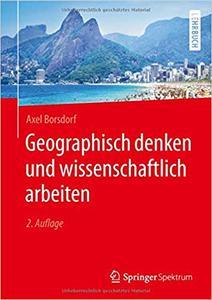 Geographisch denken und wissenschaftlich arbeiten, 2. Aufl.