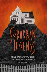 Suburban Legends: True Tales of Murder, Mayhem, and Minivans