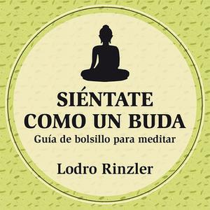 «Siéntate como un buda» by Lodro Rinzler