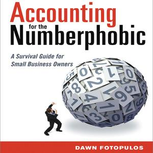 «Accounting for the Numberphobic: A Survival Guide for Small Business Owners» by Dawn Fotopulos