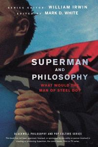 Superman and Philosophy: What Would the Man of Steel Do (Repost)